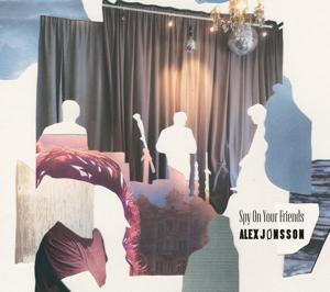 Alex Jønsson: Spy On Your Friends (cd cover)