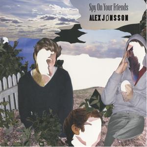 Alex Jønsson: Spy On Your Friends (vinyl cover)